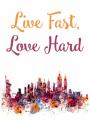 Live Fast, Love Hard